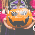 The Ultimate Guide to Fall Family Fun in Palm Beach County