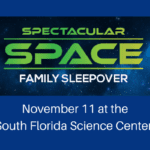 Spectacular Space Family Sleepover at the South Florida Science Center!