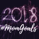 Happy New Year:  How to Set Real #momgoals and Achieve Them!