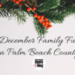 Palm Beach County – Holiday Fun Guide
