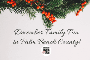 December Family Fun in Palm Beach County!