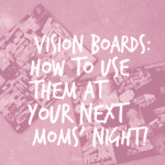 Vision Boards! (What are they and how you can use them in your next fun get-together event with some mom friends!)