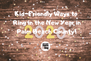 Kid-Friendly ways to Ring in the New Year in Palm Beach County! (1)